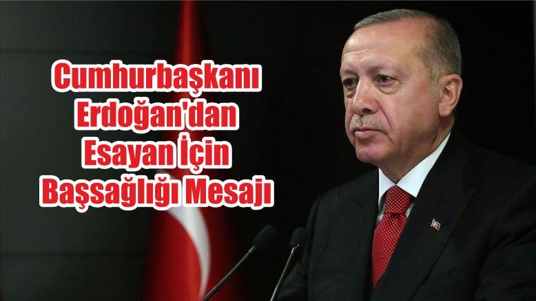Cumhurbaşkanı Erdoğan'dan Esayan İçin Başsağlığı Mesajı