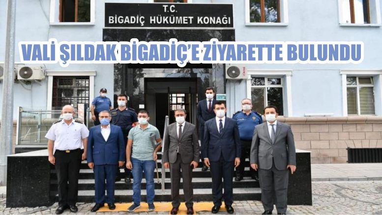 VALİ ŞILDAK BİGADİÇ'E ZİYARETTE BULUNDU