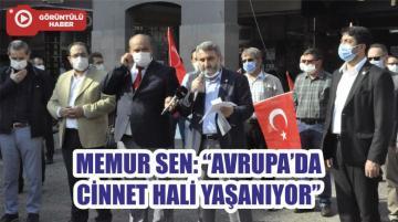 """MEMUR SEN: """"AVRUPA'DA CİNNET HALİ YAŞANIYOR"""""""