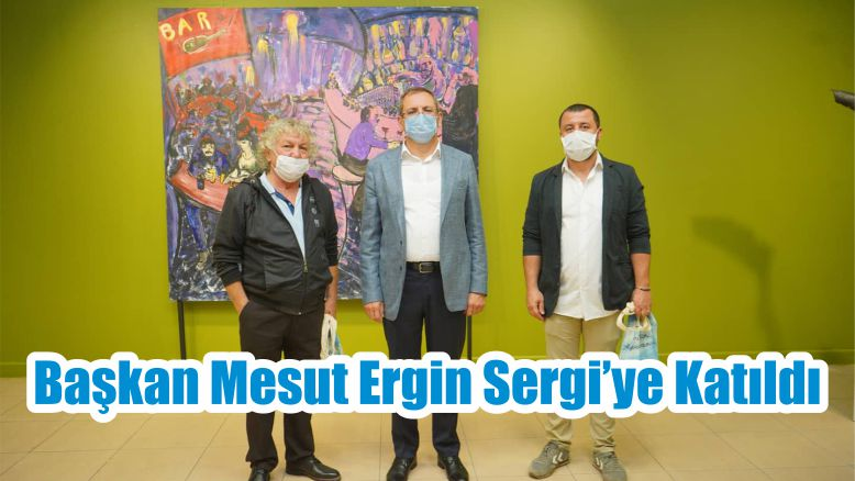 Başkan Mesut Ergin Sergi'ye Katıldı