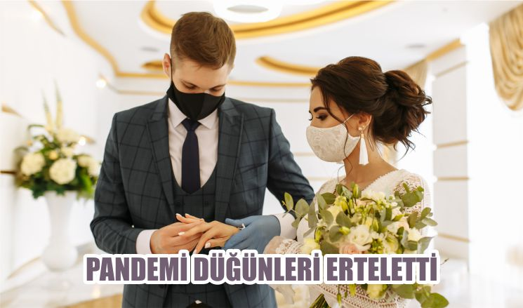 PANDEMİ DÜĞÜNLERİ ERTELETTİ