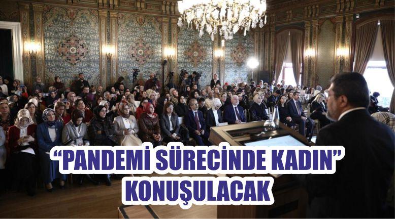 """""""PANDEMİ SÜRECİNDE KADIN"""" KONUŞULACAK"""