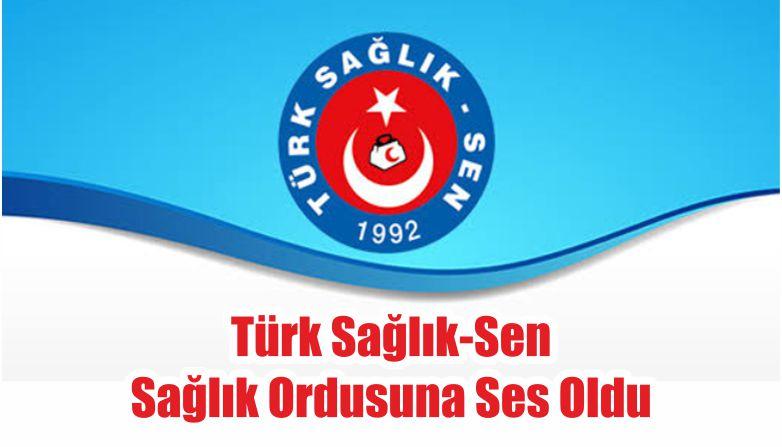 Türk Sağlık-Sen Sağlık Ordusuna Ses Oldu