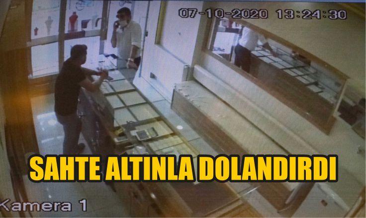 SAHTE ALTINLA DOLANDIRDI