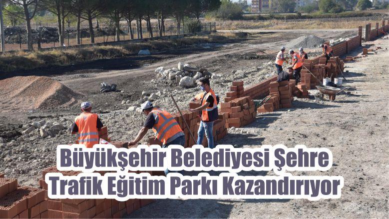 Büyükşehir Belediyesi Şehre Trafik Eğitim Parkı Kazandırıyor