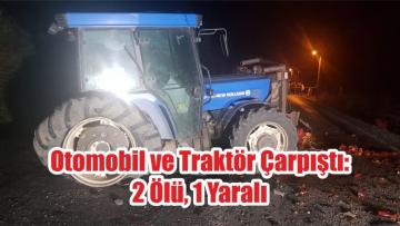 Otomobil ve Traktör Çarpıştı: 2 Ölü, 1 Yaralı