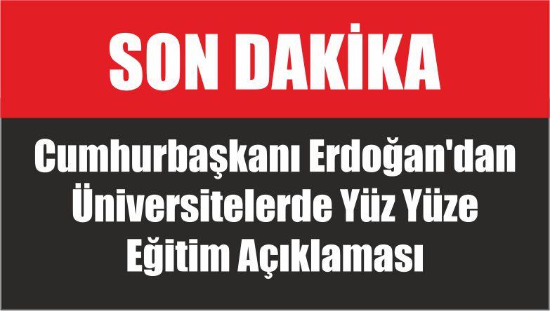 Cumhurbaşkanı Erdoğan'dan Üniversitelerde Yüz Yüze Eğitim Açıklaması
