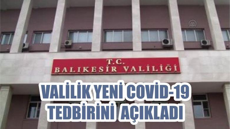 VALİLİK YENİ COVİD-19 TEDBİRİNİ AÇIKLADI