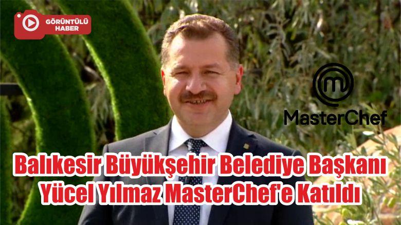 Balıkesir Büyükşehir Belediye Başkanı Yücel Yılmaz MasterChef'e Katıldı