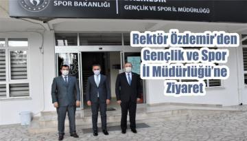 Rektör Özdemir'den Gençlik ve Spor İl Müdürlüğü'ne Ziyaret