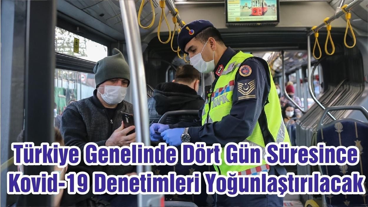 Türkiye Genelinde Dört Gün Süresince Kovid-19 Denetimleri Yoğunlaştırılacak