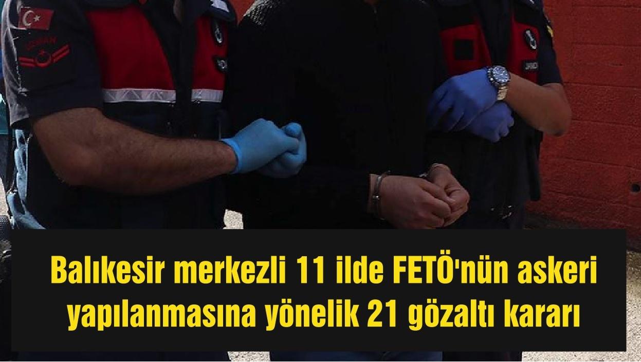 Balıkesir Merkezli FETÖ Operasyonunda 21 Gözaltı