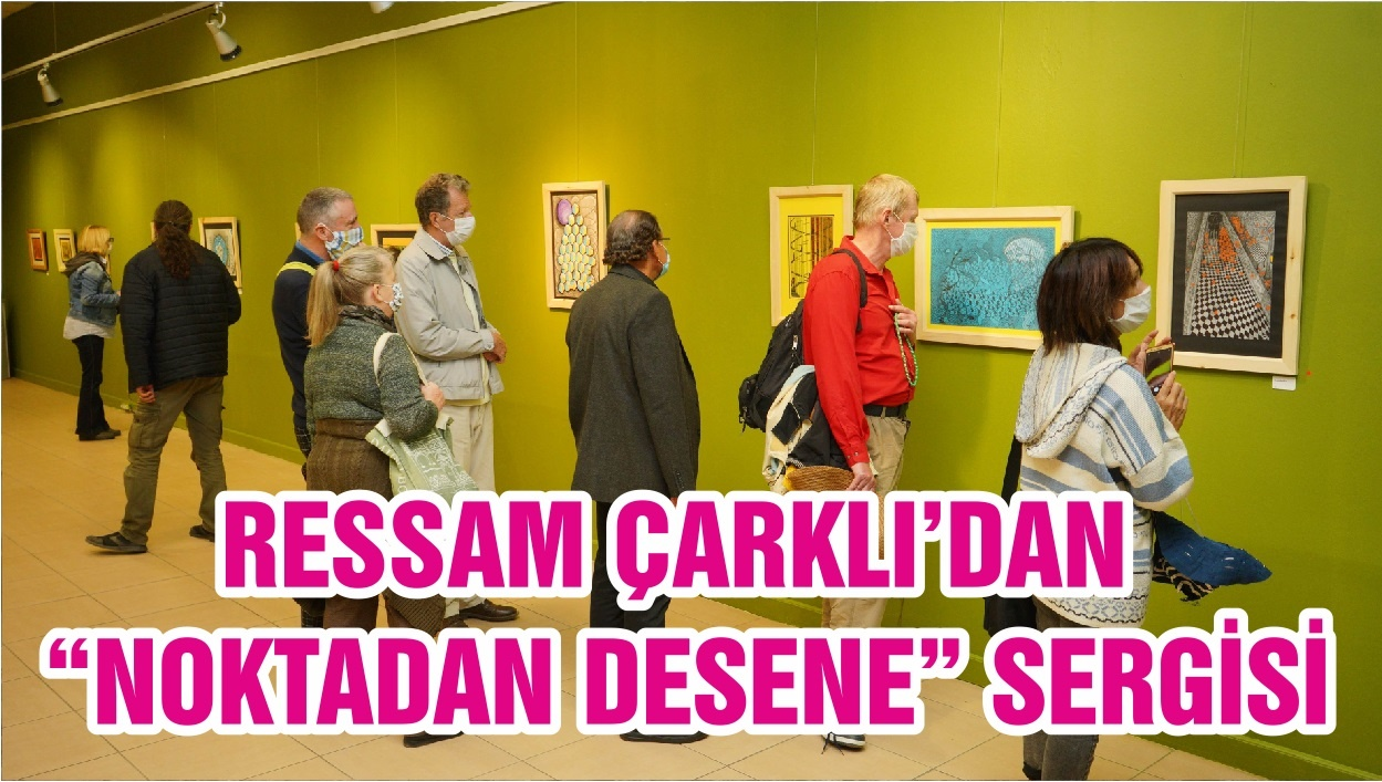 """RESSAM ÇARKLI'DAN """"NOKTADAN DESENE"""" SERGİSİ"""