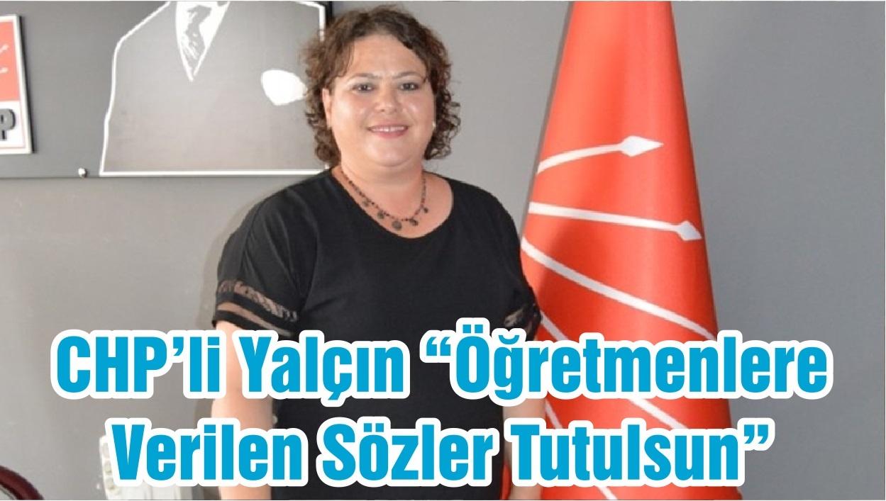 """CHP'li Başkan Yalçın """"Öğretmenlere Verilen Sözler Tutulsun"""""""