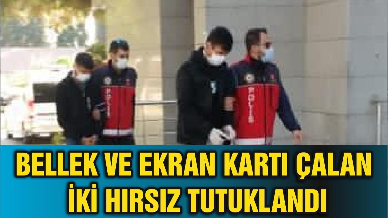 BELLEK VE EKRAN KARTI ÇALAN İKİ HIRSIZ TUTUKLANDI