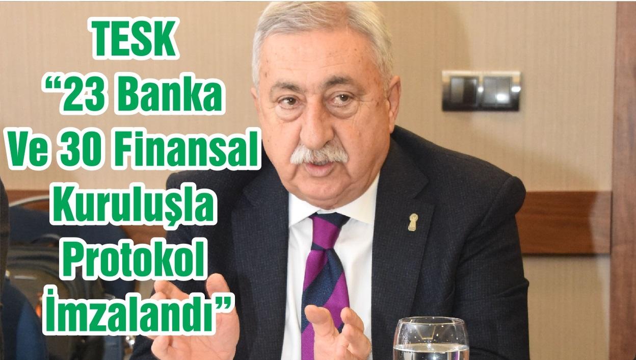 """TESK """"23 Banka Ve 30 Finansal Kuruluşla Protokol İmzalandı"""""""