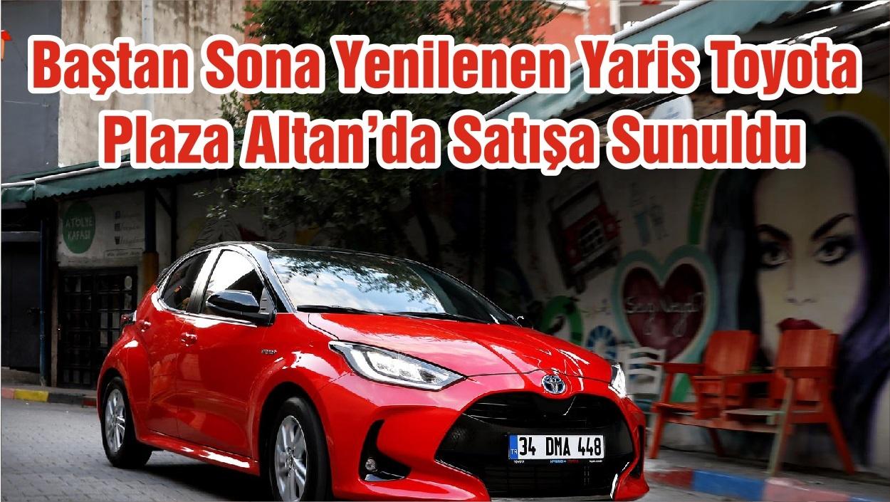 Baştan Sona Yenilenen Yaris Toyota Plaza Altan'da Satışa Sunuldu