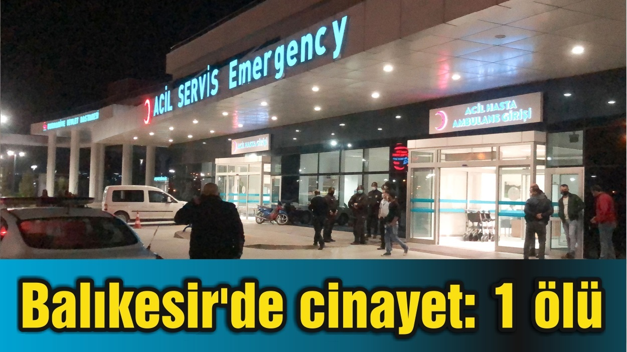 Balıkesir'de cinayet: 1 ölü