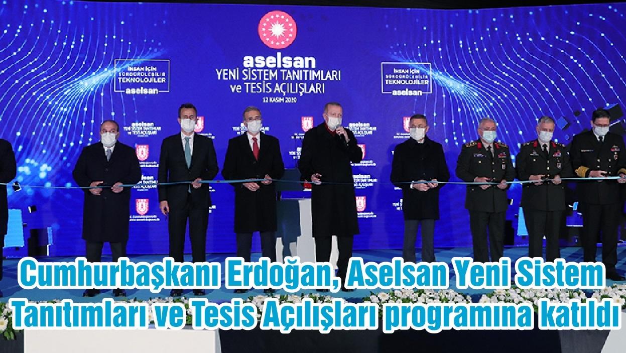 Cumhurbaşkanı Erdoğan, Aselsan Yeni Sistem Tanıtımları ve Tesis Açılışları programına katıldı