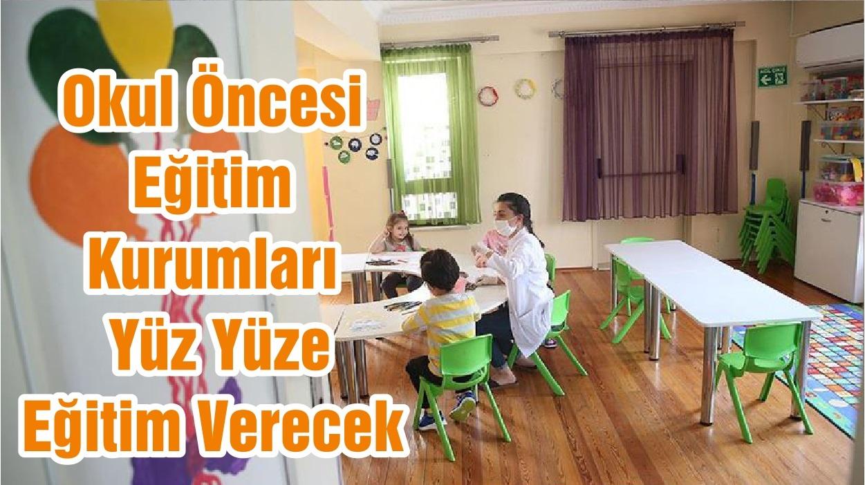 Okul Öncesi Eğitim Kurumları Yüz Yüze Eğitim Verecek