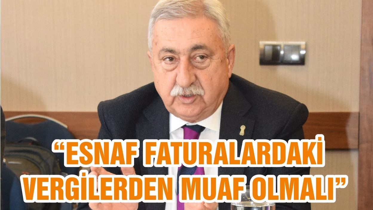 """ESNAF FATURALARDAKİ VERGİLERDEN MUAF OLMALI"""