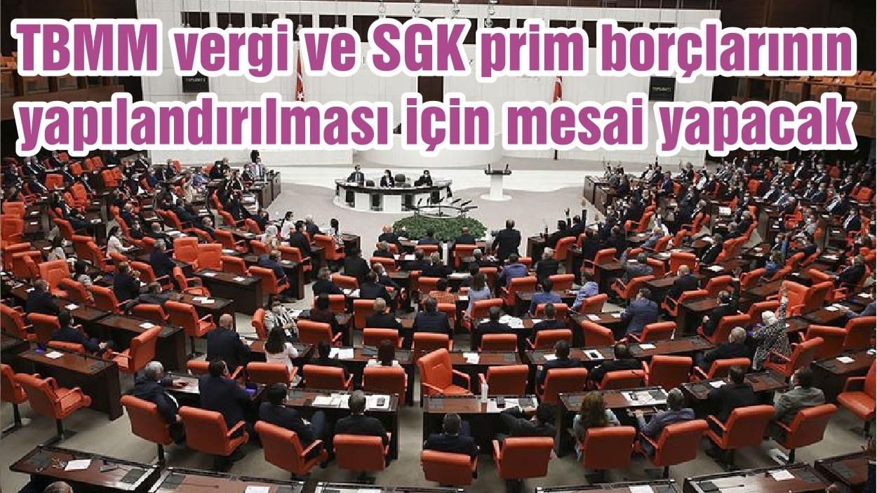 TBMM vergi ve SGK prim borçlarının yapılandırılması için mesai yapacak