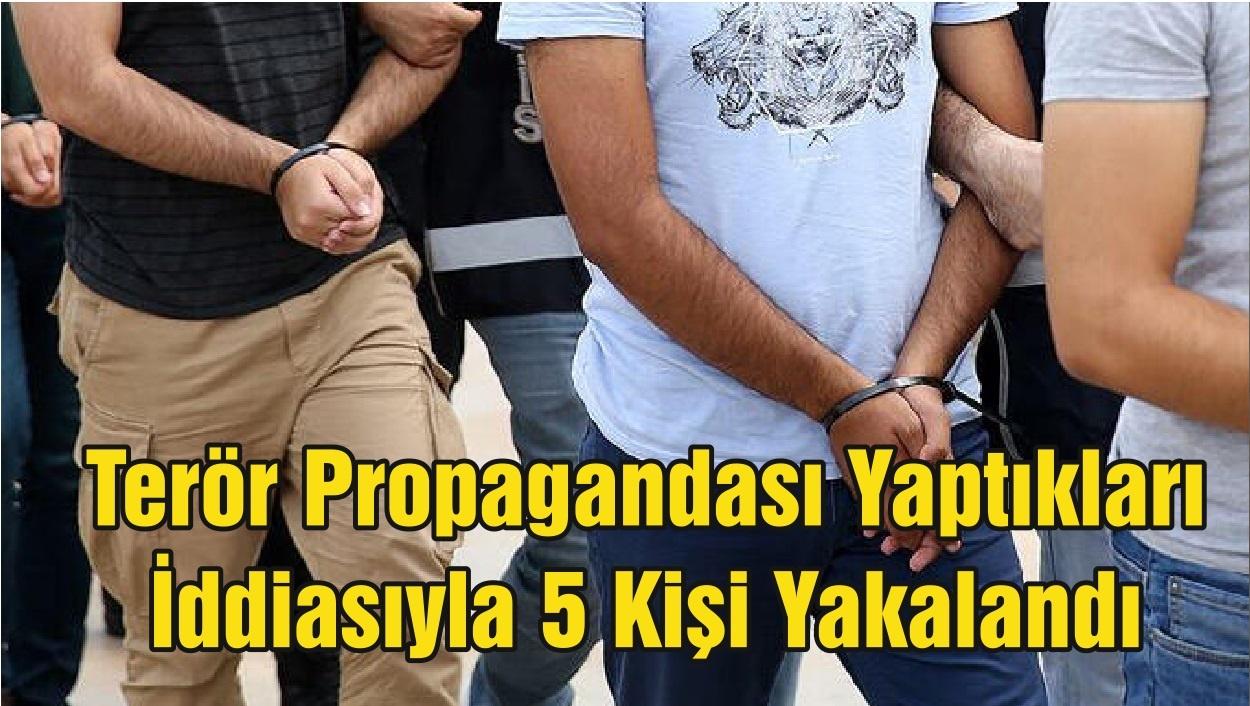 Terör Propagandası Yaptıkları İddiasıyla 5 Kişi Yakalandı