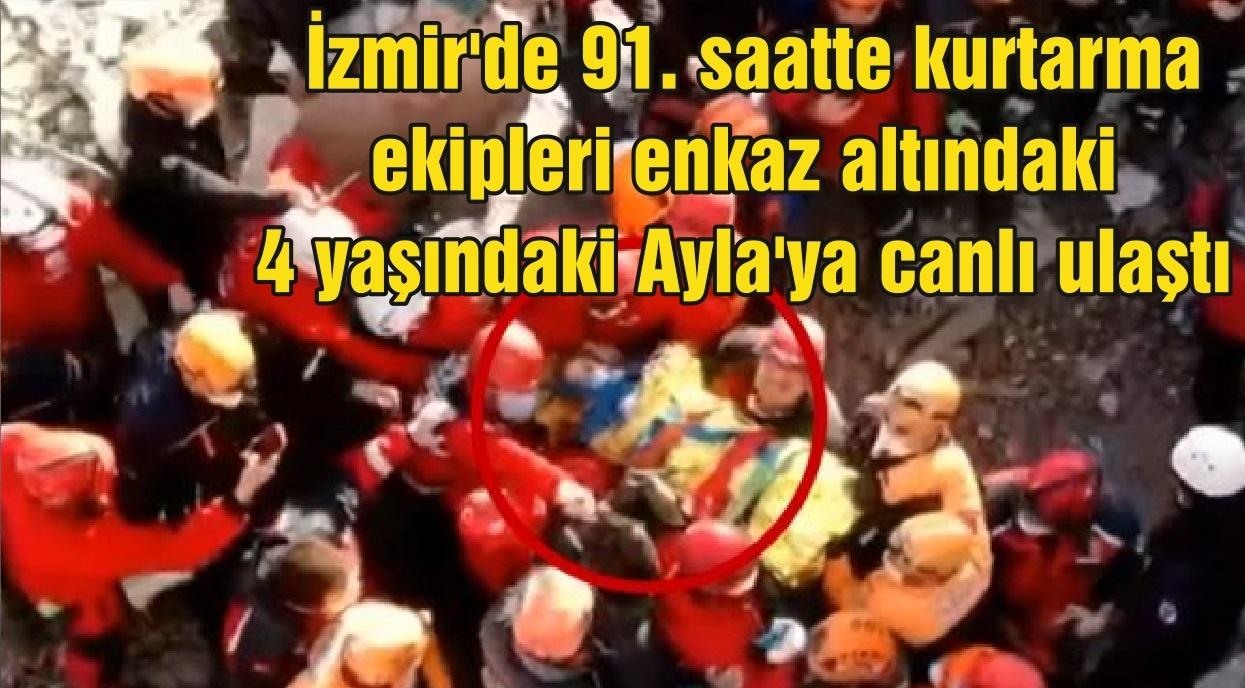 İzmir'de 91. saatte kurtarma ekipleri enkaz altındaki 4 yaşındaki Ayla'ya canlı ulaştı