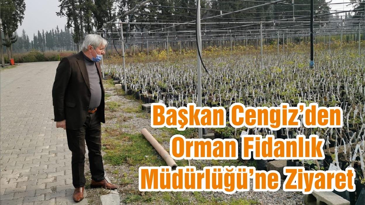 Başkan Cengiz'den Orman Fidanlık Müdürlüğü'ne Ziyaret