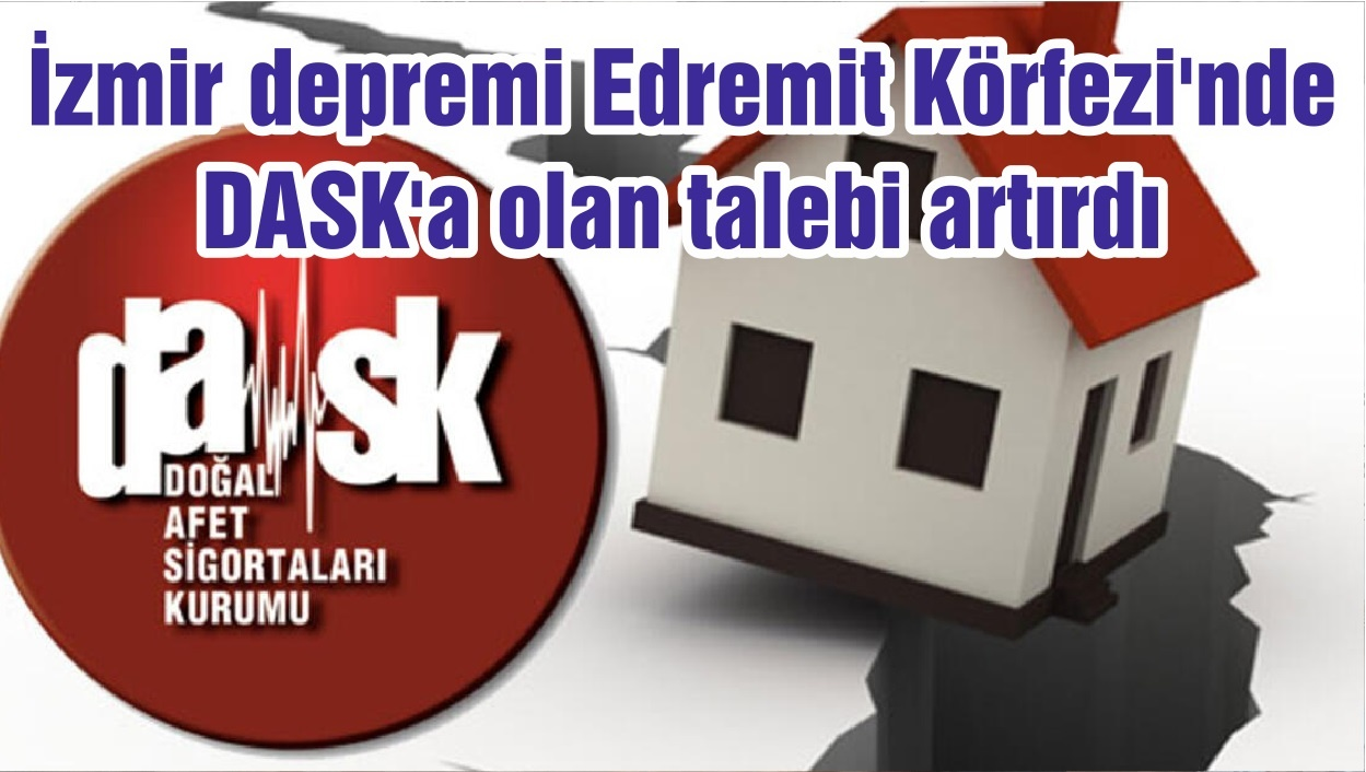 İzmir depremi Edremit Körfezi'nde DASK'a olan talebi artırdı
