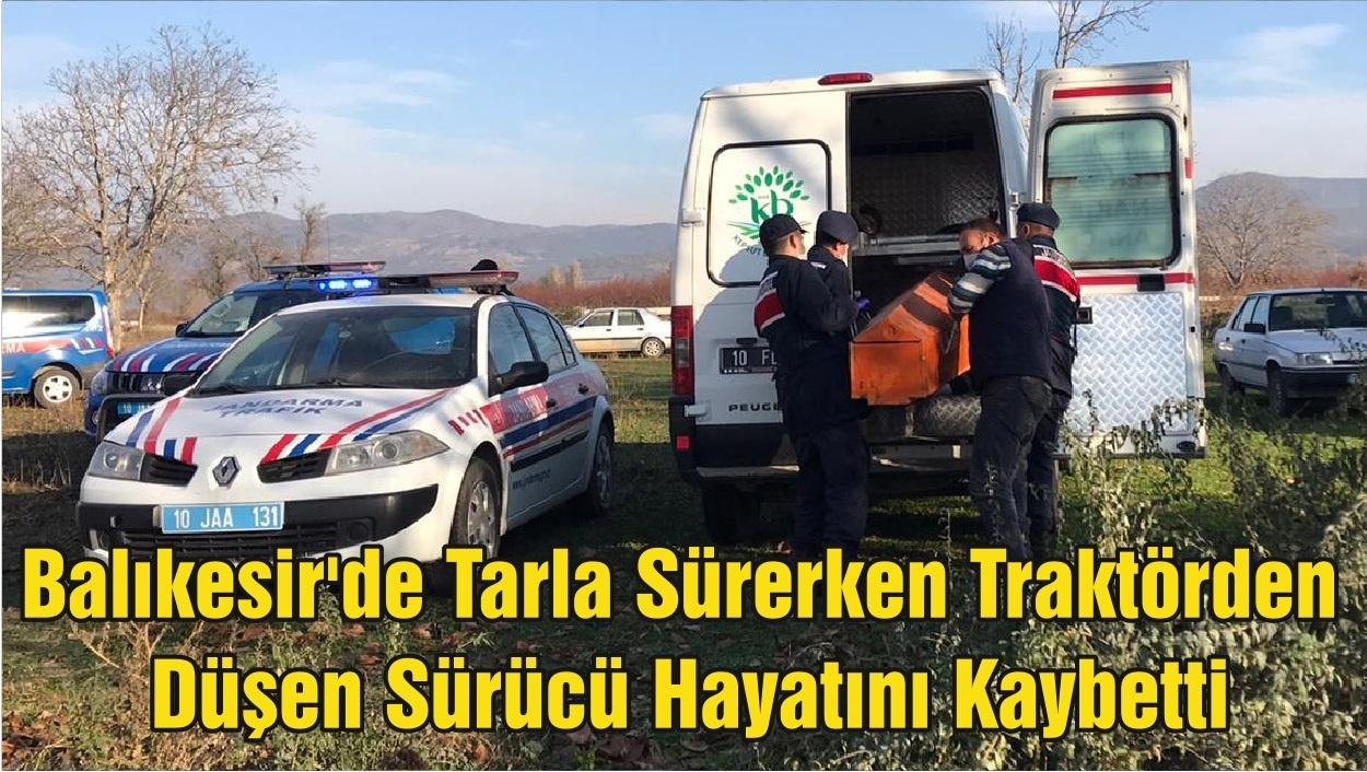 Balıkesir'de Tarla Sürerken Traktörden Düşen Sürücü Hayatını Kaybetti
