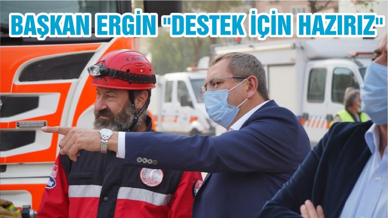 """BAŞKAN ERGİN """"DESTEK İÇİN HAZIRIZ"""""""