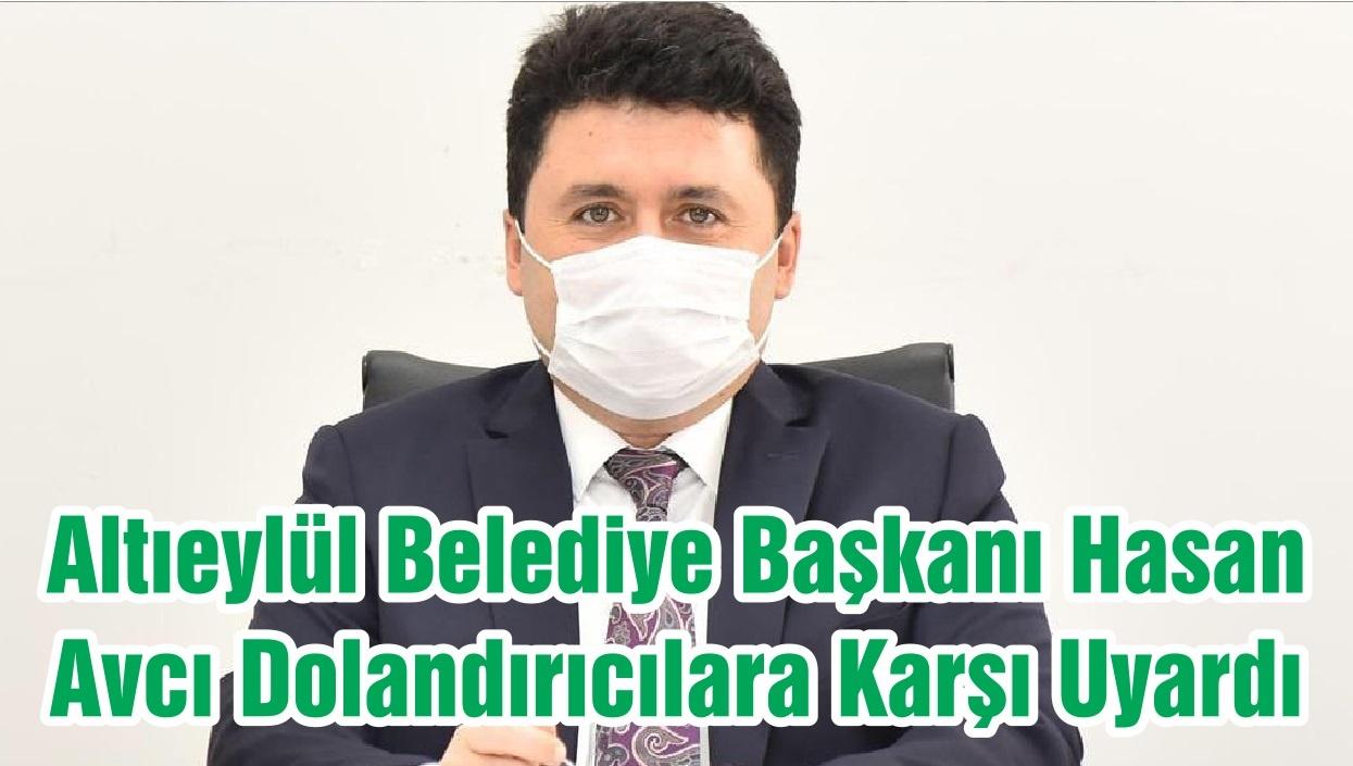 Altıeylül Belediye Başkanı Hasan Avcı Dolandırıcılara Karşı Uyardı