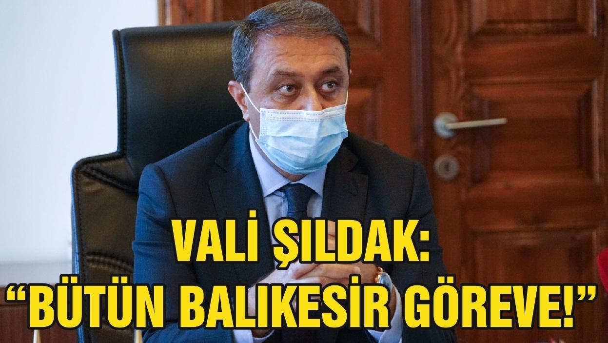 """VALİ ŞILDAK: """"BÜTÜN BALIKESİR GÖREVE!"""""""