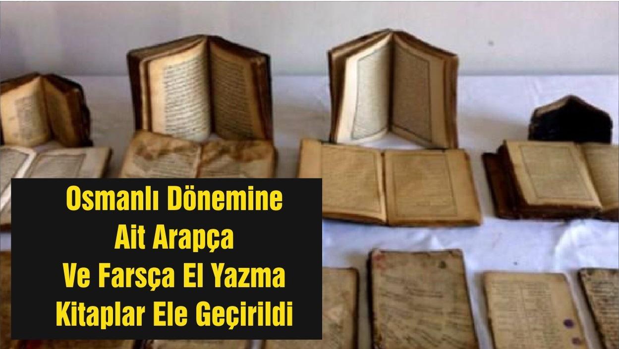 Osmanlı Dönemine Ait Arapça Ve Farsça El Yazma Kitaplar Ele Geçirildi