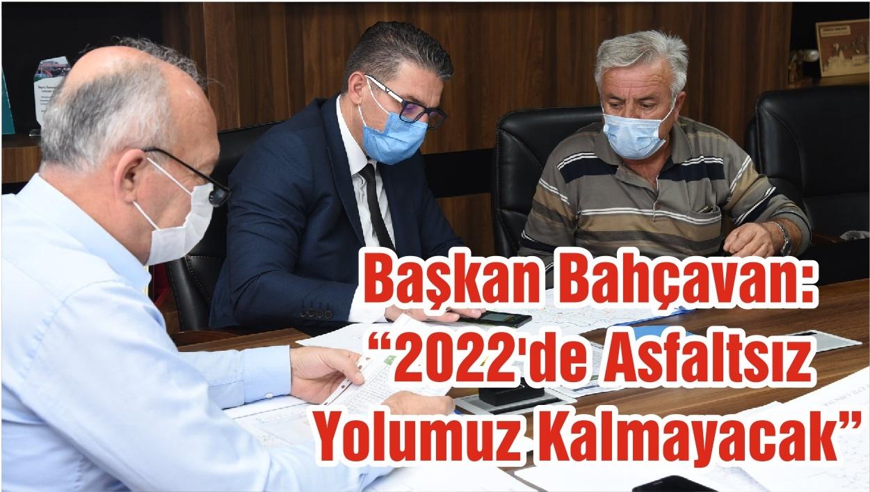 """Başkan Bahçavan :""""2022'de Asfaltsız Yolumuz Kalmayacak """""""