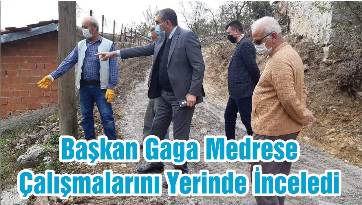 Başkan Gaga Medrese Çalışmalarını Yerinde İnceledi