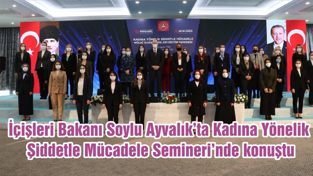İçişleri Bakanı Soylu Ayvalık'ta Kadına Yönelik Şiddetle Mücadele Semineri'nde konuştu