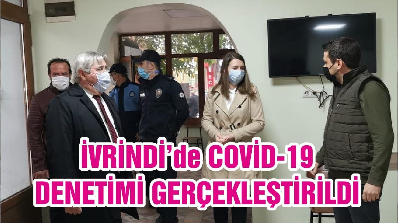İVRİNDİ'de COVİD-19 DENETİMİ GERÇEKLEŞTİRİLDİ