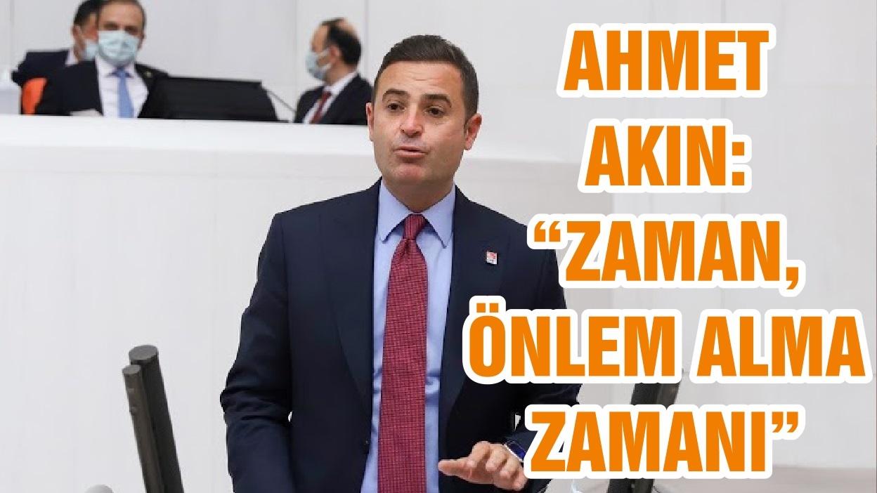 "AHMET AKIN: ""ZAMAN, ÖNLEM ALMA ZAMANI"""