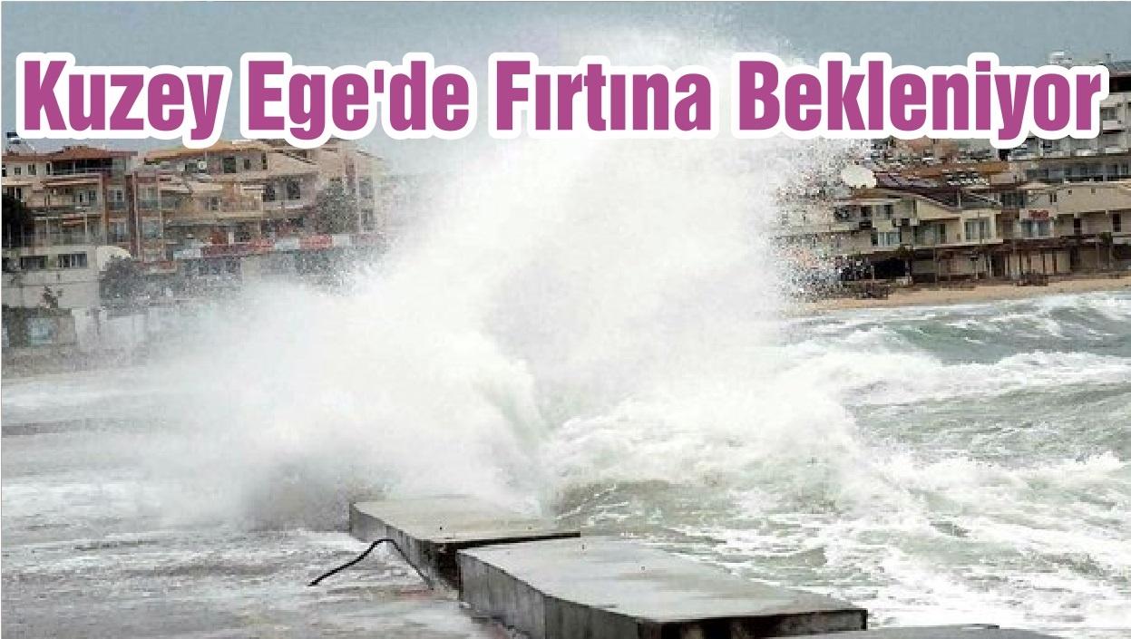 Kuzey Ege'de Fırtına Bekleniyor