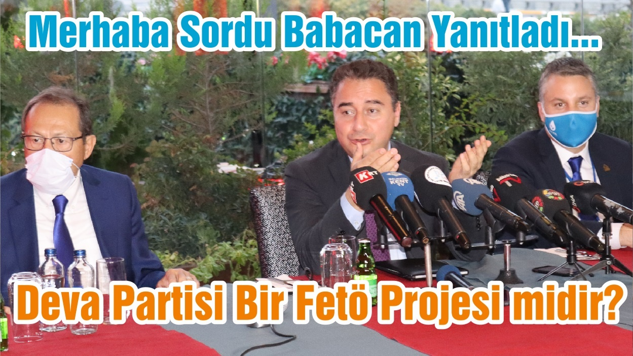 Merhaba Sordu Babacan Yanıtladı Deva Partisi Bir Fetö Projesi midir?
