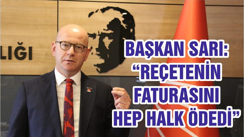 """BAŞKAN SARI: """"REÇETENİN FATURASINI HEP HALK ÖDEDİ """""""