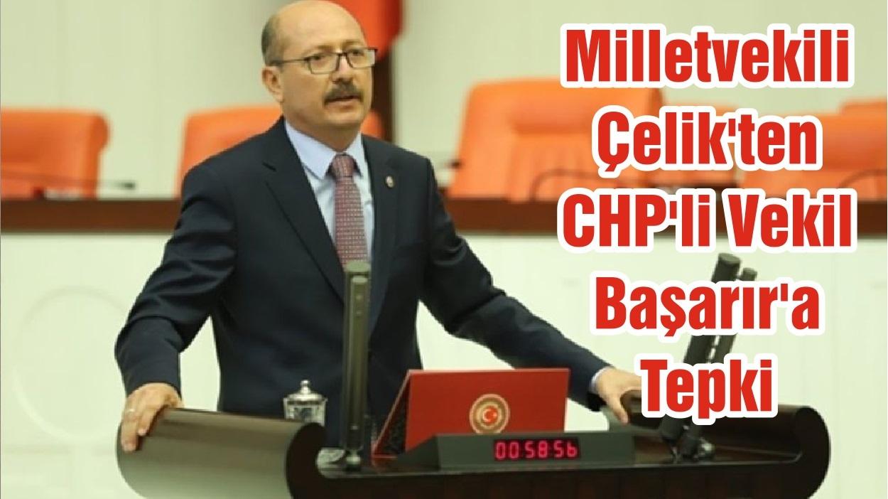 Milletvekili Çelik'ten CHP'li Vekil Başarır'a Tepki