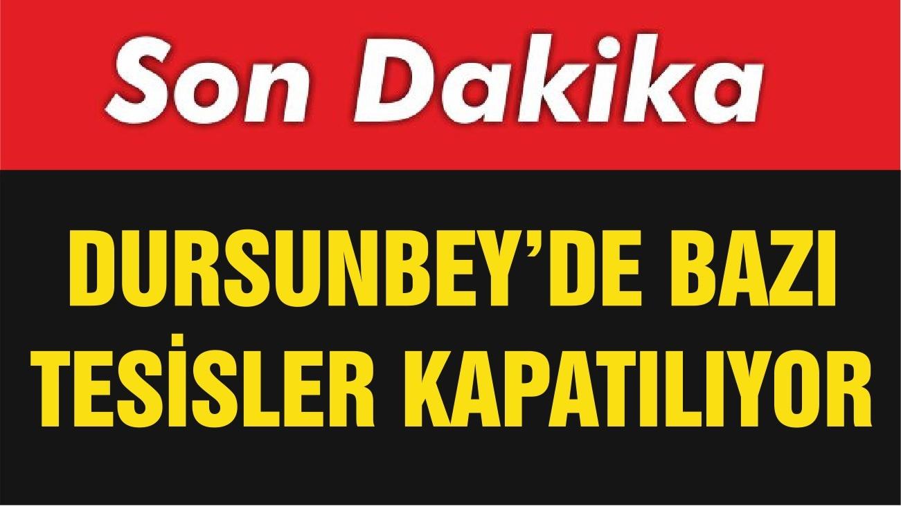 DURSUNBEY'DE BAZI TESİSLER KAPATILIYOR