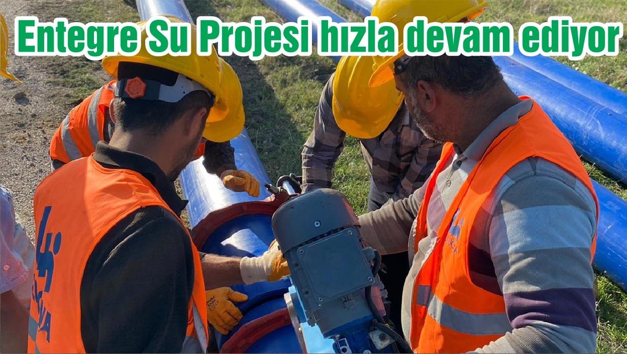 Entegre Su Projesi hızla devam ediyor