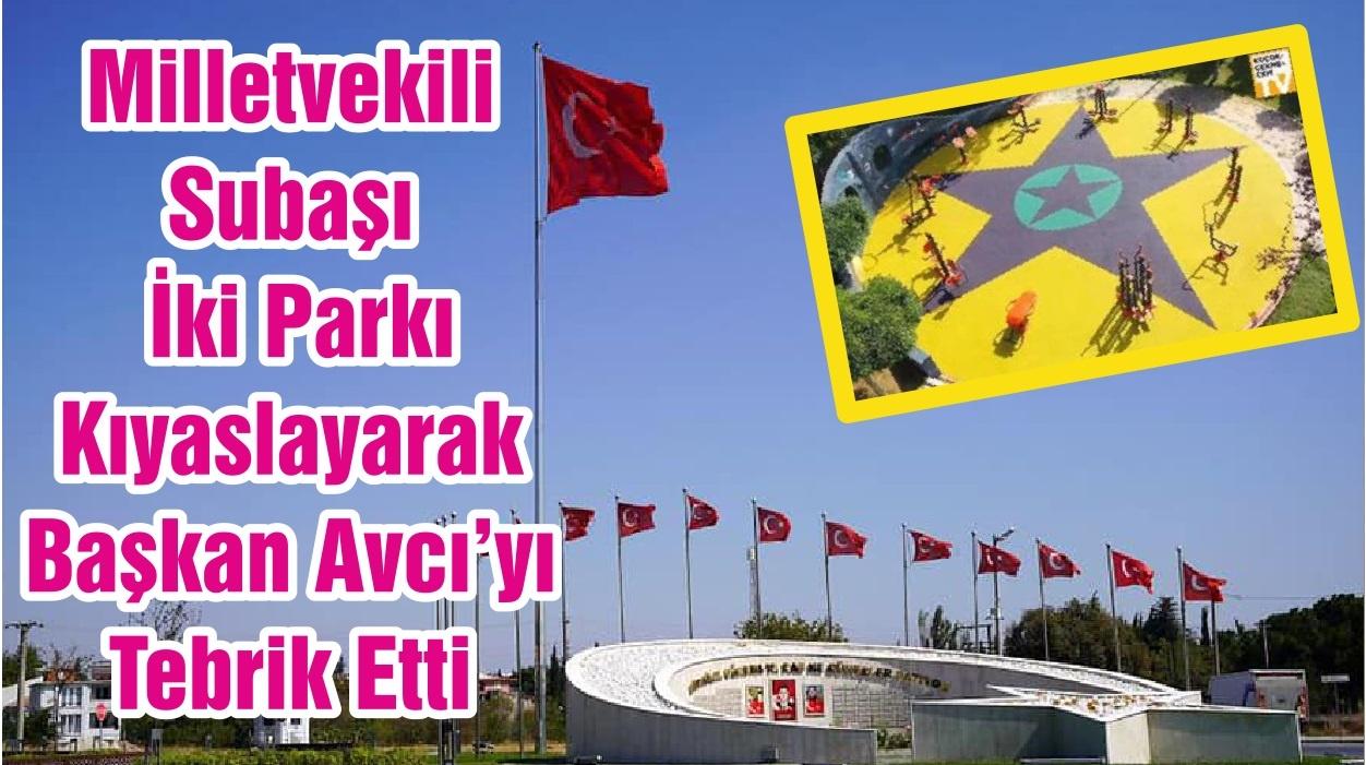 Milletvekili Subaşı İki Parkı Kıyaslayarak Başkan Avcı'yı Tebrik Etti