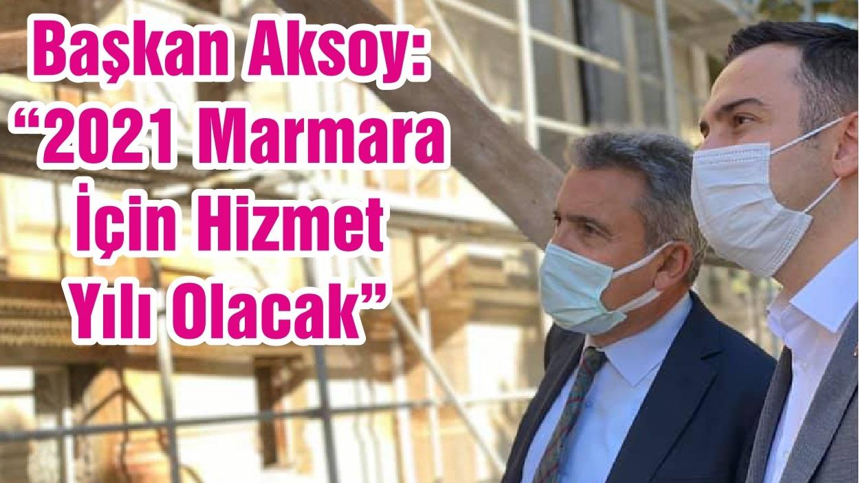 """Başkan Aksoy: """"2021 Marmara İçin Hizmet Yılı Olacak"""""""