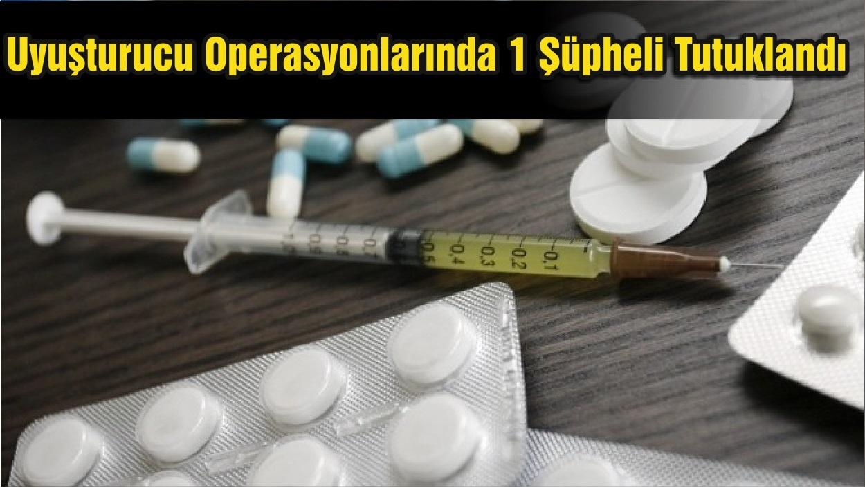 Uyuşturucu Operasyonlarında 1 Şüpheli Tutuklandı