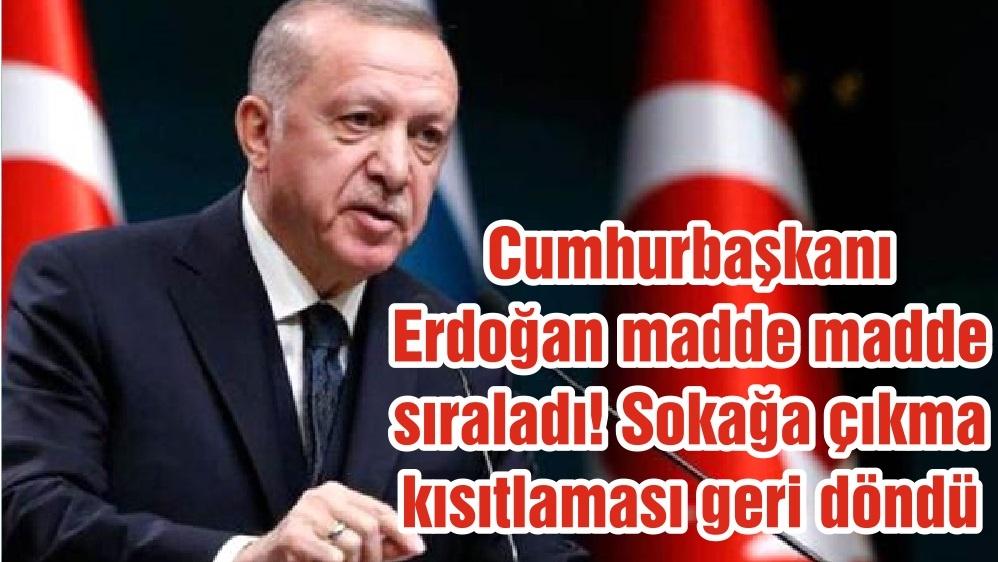 Cumhurbaşkanı Erdoğan madde madde sıraladı! Sokağa çıkma kısıtlaması geri döndü